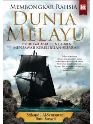 Membongkar Rahsia Dunia Melayu: Pribumi Asia Tenggara Menjawab Kekeliruan Sejarah