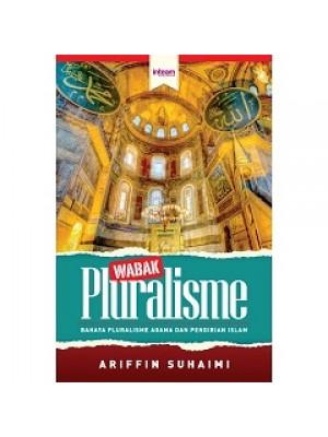 Wabak Pluralisme ( Bahaya Pluralisme Agama Dan Pendirian Islam)