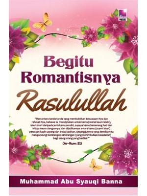 Begitu Romantisnya Rasulullah Edisi Kemaskini